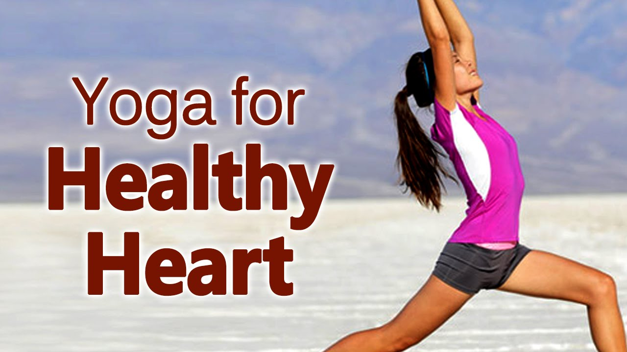 Yoga For Healthy Heart – The Various Asanas For Healthy Heart