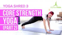 Core Strength Yoga (Part 2) – Day 3 – 14 Day Yoga Shred Challenge