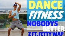 NOBODY'S BETTER – Z Feat FETTY WAP   DANCE FITNESS CARDIO